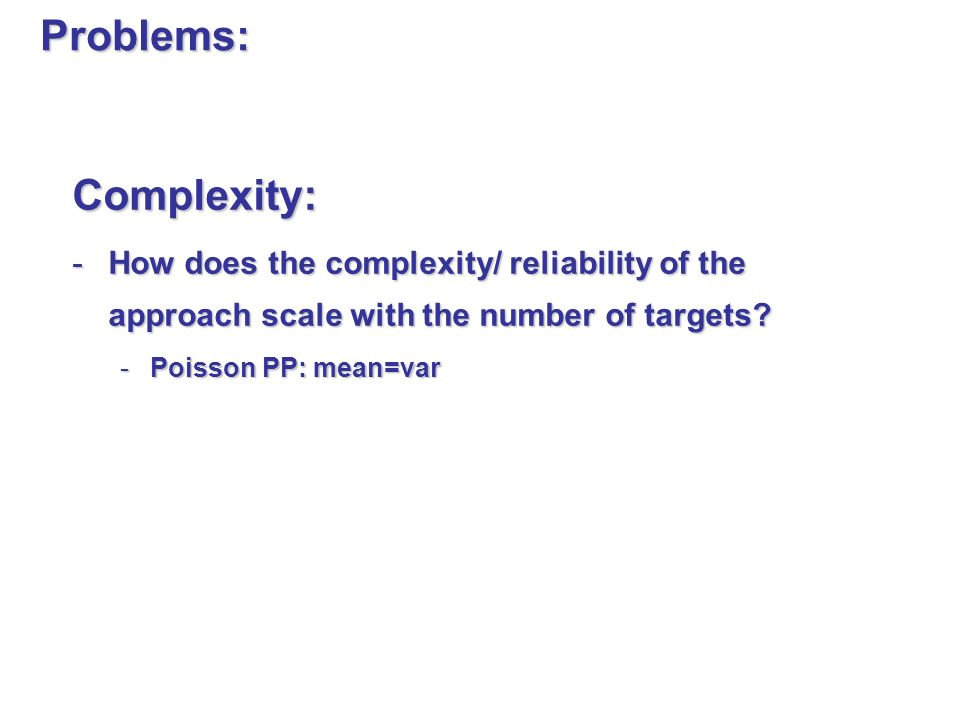 Complexity: -How does the complexity/ reliability of the approach scale with the number of targets.