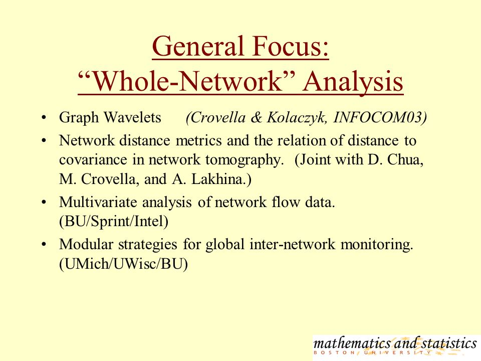 General Focus: Whole-Network Analysis Graph Wavelets(Crovella & Kolaczyk, INFOCOM03) Network distance metrics and the relation of distance to covariance in network tomography.