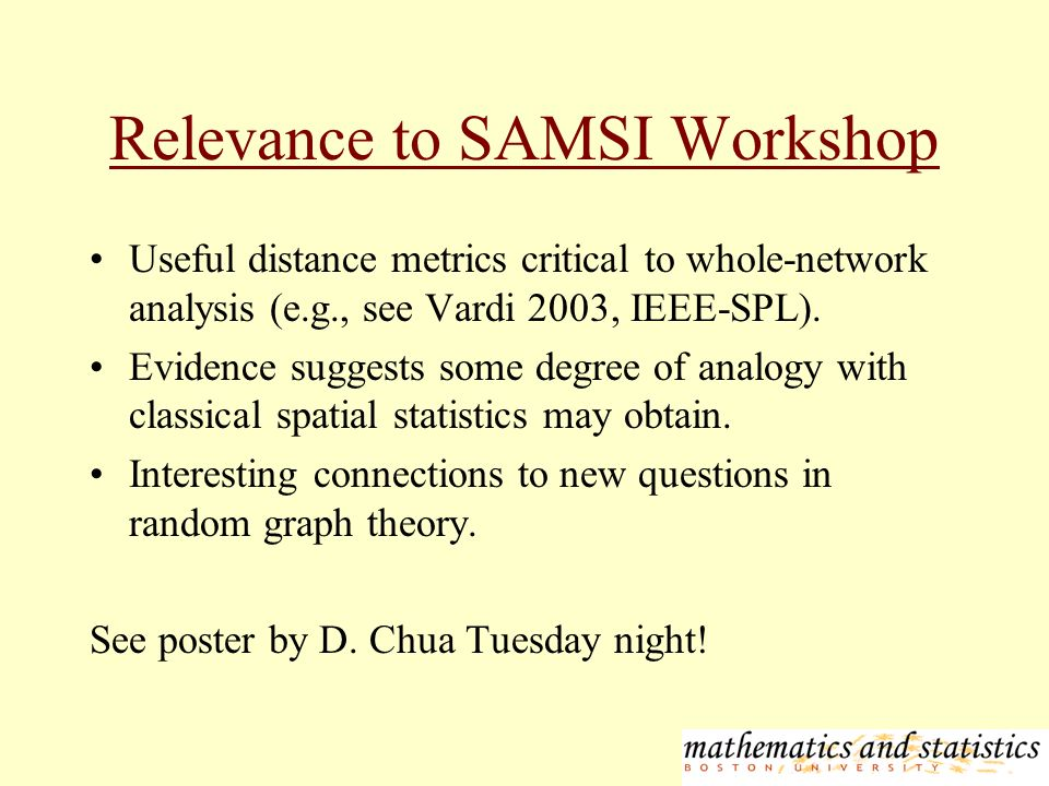Relevance to SAMSI Workshop Useful distance metrics critical to whole-network analysis (e.g., see Vardi 2003, IEEE-SPL).