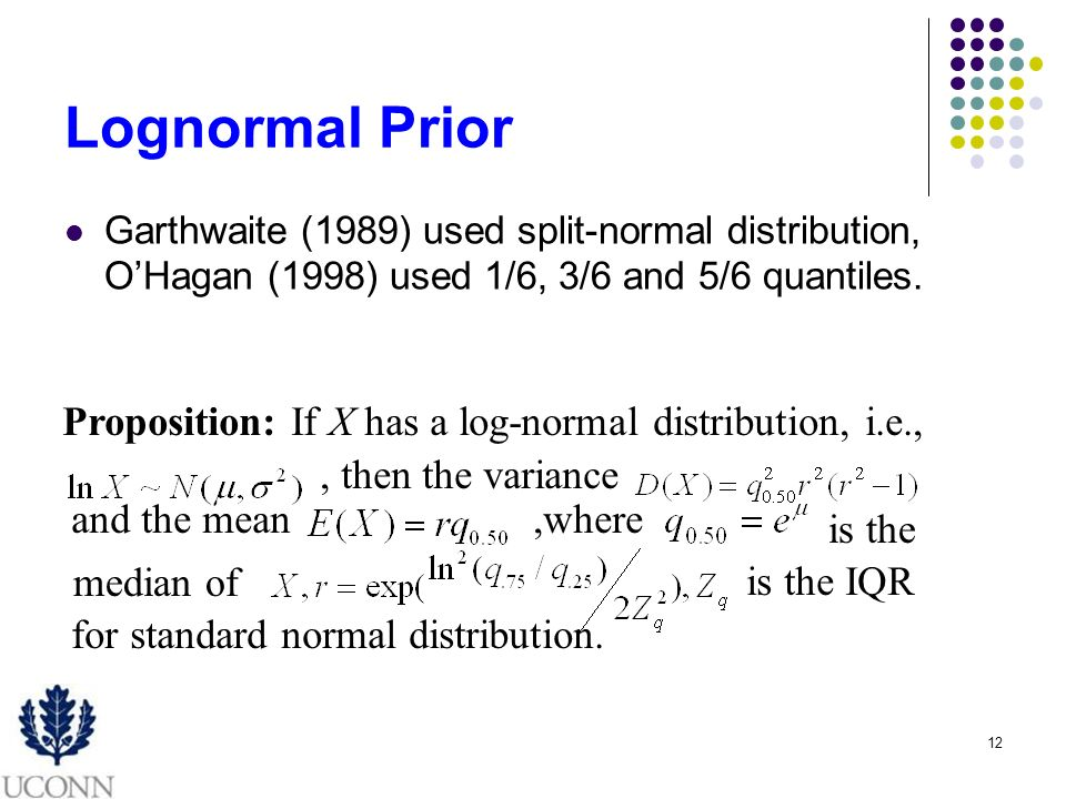12 Lognormal Prior Garthwaite (1989) used split-normal distribution, OHagan (1998) used 1/6, 3/6 and 5/6 quantiles.