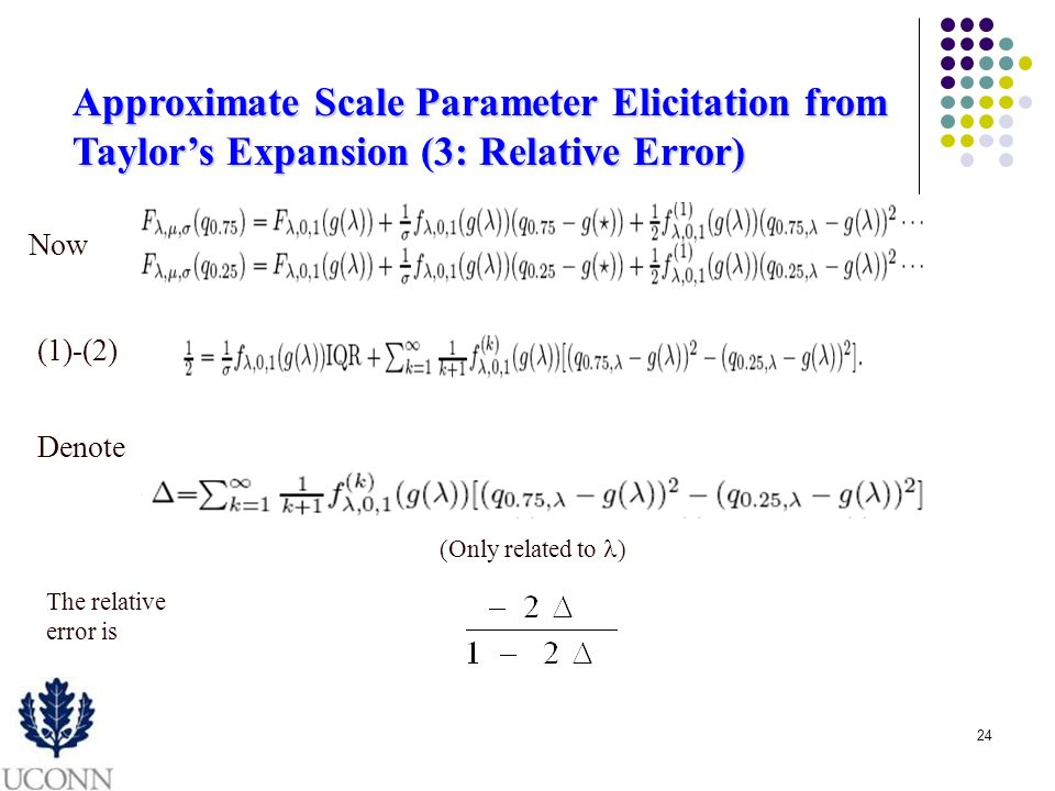 24 Approximate Scale Parameter Elicitation from Taylors Expansion (3: Relative Error) Now (1)-(2) Denote (Only related to ) The relative error is