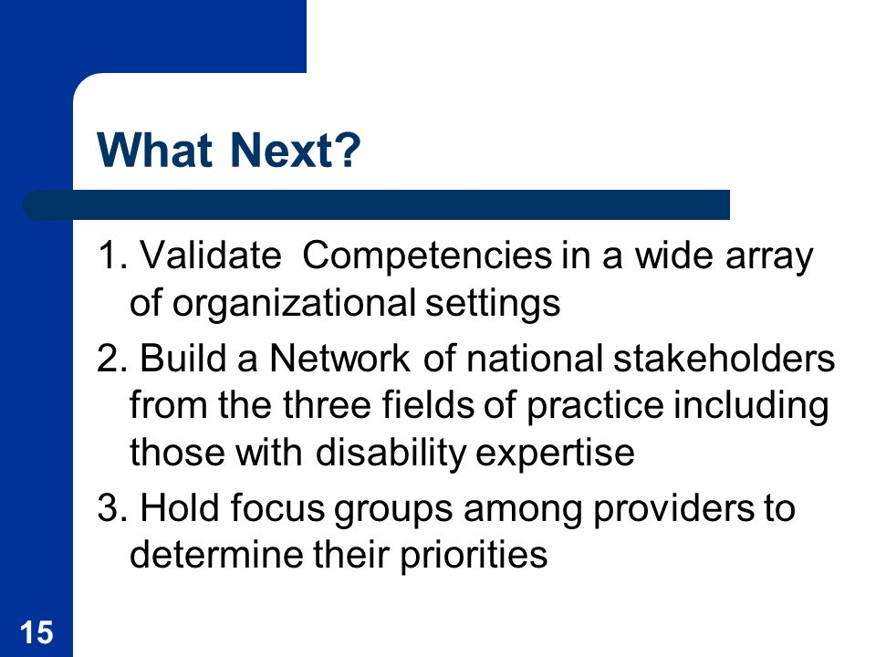 15 What Next. 1. Validate Competencies in a wide array of organizational settings 2.