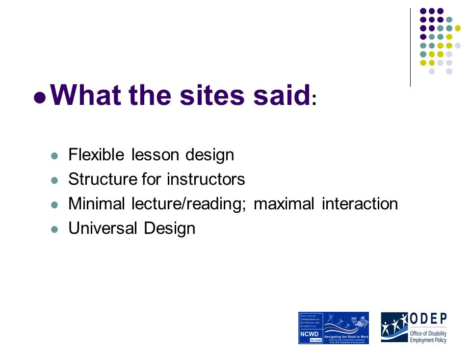 What the sites said : Flexible lesson design Structure for instructors Minimal lecture/reading; maximal interaction Universal Design