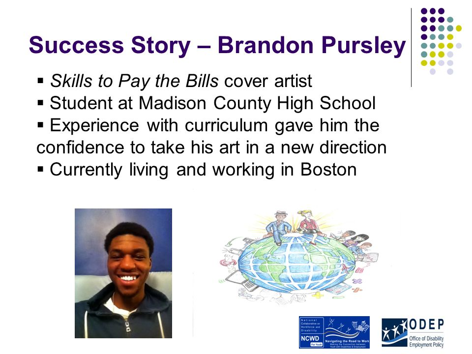 Success Story – Brandon Pursley Skills to Pay the Bills cover artist Student at Madison County High School Experience with curriculum gave him the confidence to take his art in a new direction Currently living and working in Boston