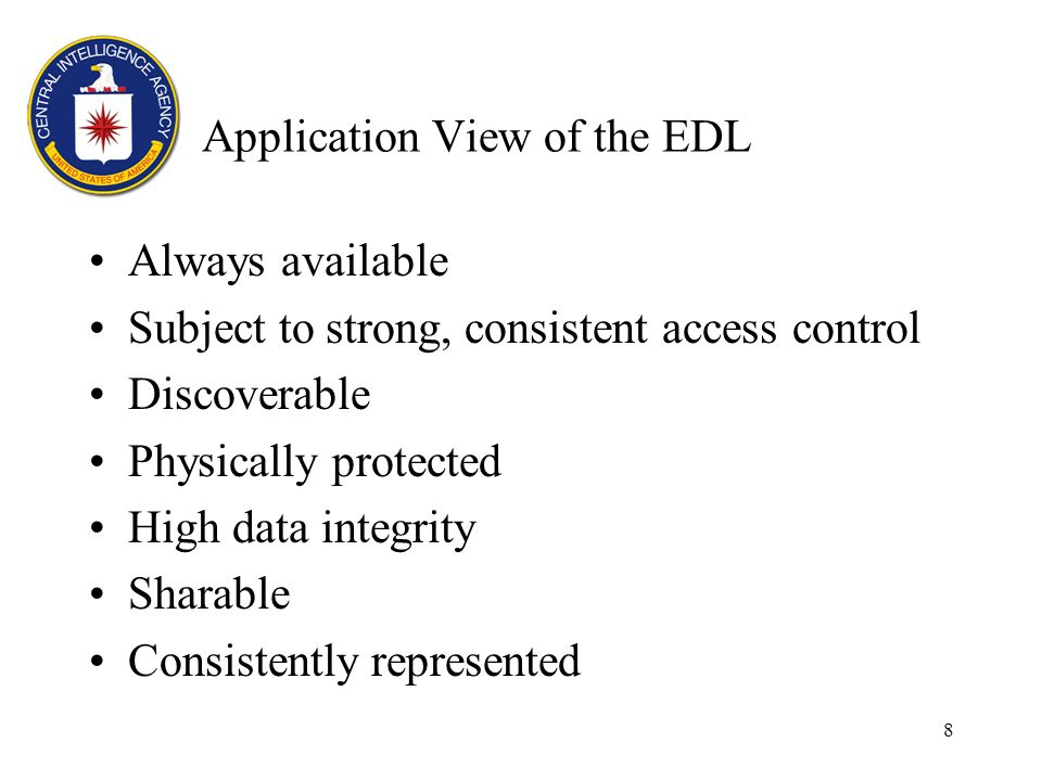 8 Application View of the EDL Always available Subject to strong, consistent access control Discoverable Physically protected High data integrity Sharable Consistently represented