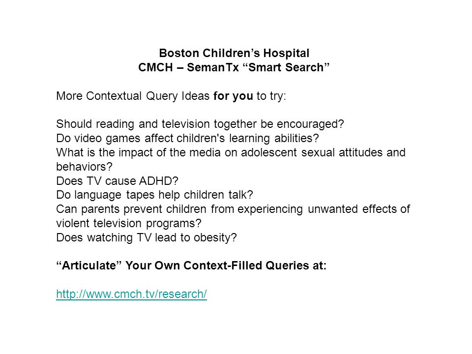 Boston Childrens Hospital CMCH – SemanTx Smart Search More Contextual Query Ideas for you to try: Should reading and television together be encouraged.