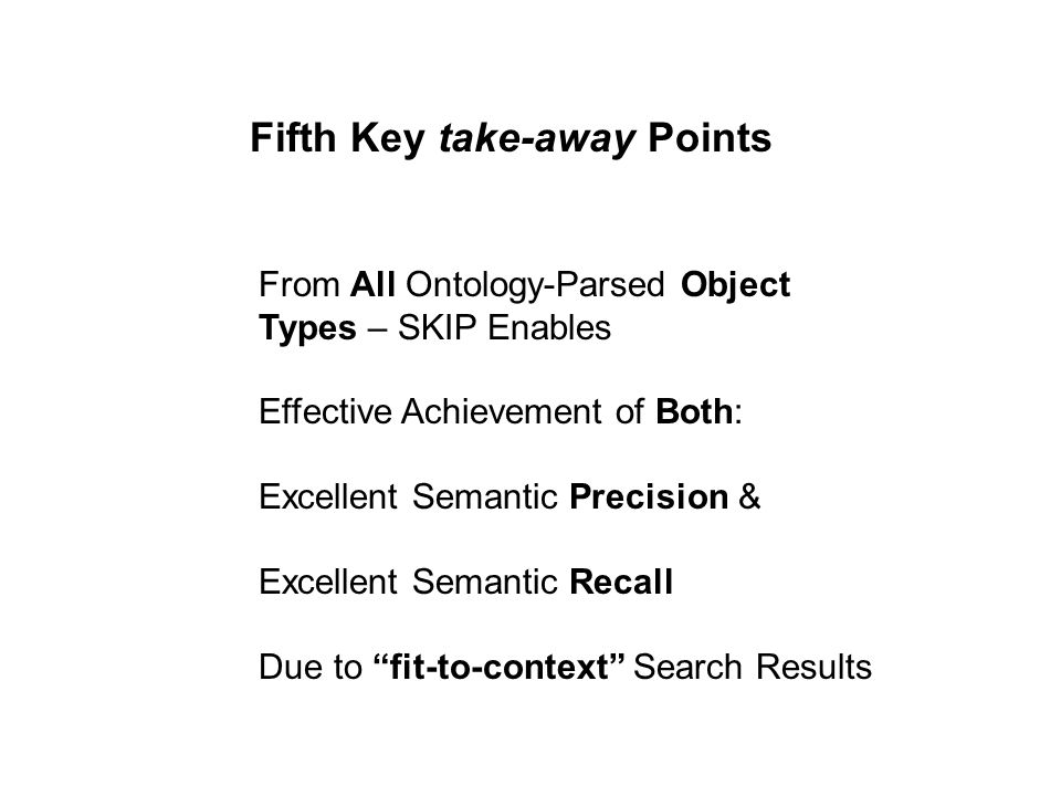 From All Ontology-Parsed Object Types – SKIP Enables Effective Achievement of Both: Excellent Semantic Precision & Excellent Semantic Recall Due to fit-to-context Search Results Fifth Key take-away Points