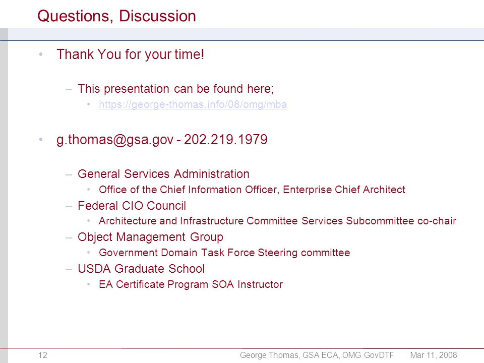 George Thomas, GSA ECA, OMG GovDTFMar 11, 200812 Questions, Discussion Thank You for your time.