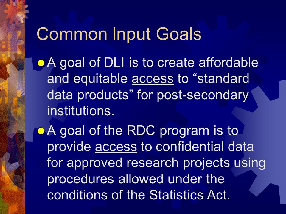 Common Input Goals A goal of DLI is to create affordable and equitable access to standard data products for post-secondary institutions.