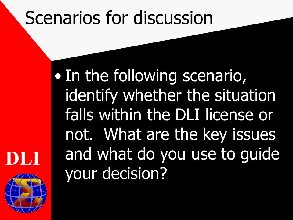 Scenarios for discussion In the following scenario, identify whether the situation falls within the DLI license or not.