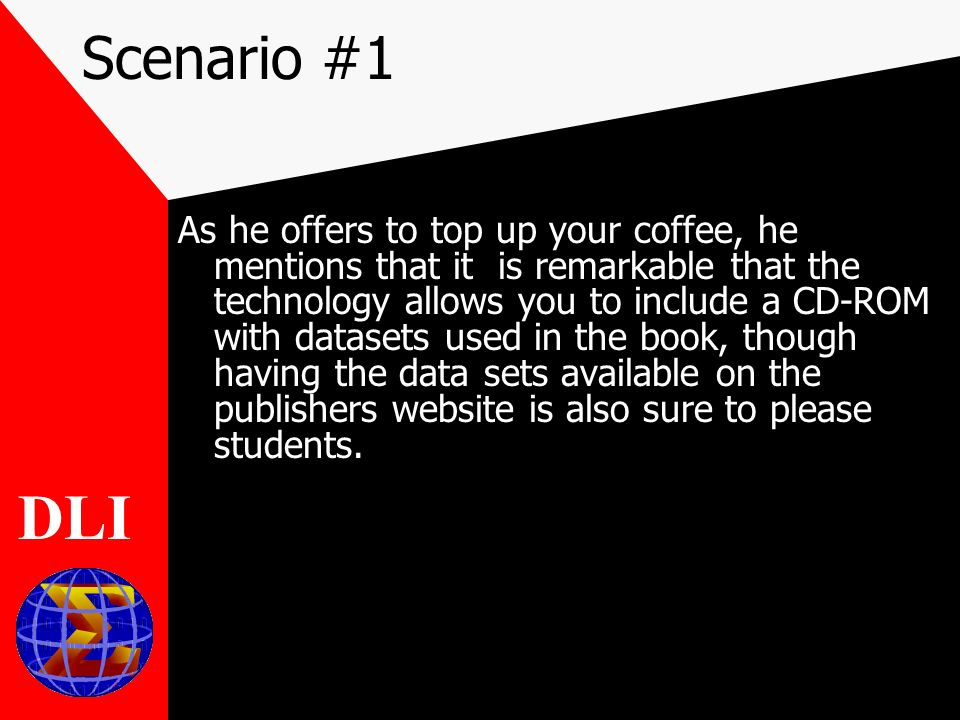 Scenario #1 As he offers to top up your coffee, he mentions that it is remarkable that the technology allows you to include a CD-ROM with datasets used in the book, though having the data sets available on the publishers website is also sure to please students.