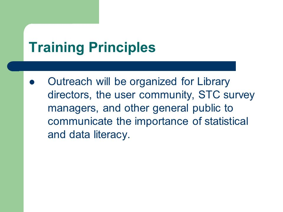 Training Principles Outreach will be organized for Library directors, the user community, STC survey managers, and other general public to communicate the importance of statistical and data literacy.