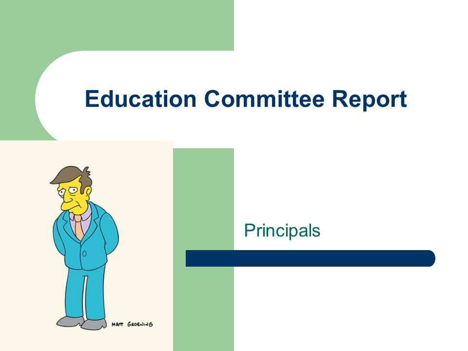 Education Committee Report Principals