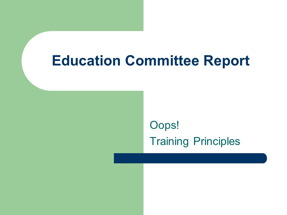 Education Committee Report Oops! Training Principles