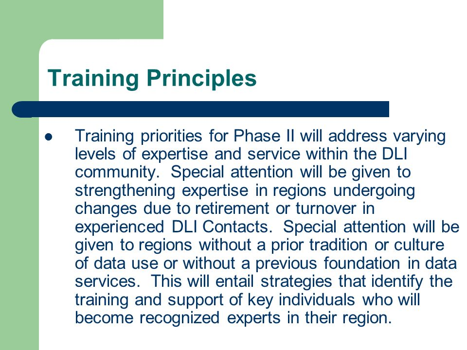 Training Principles Training priorities for Phase II will address varying levels of expertise and service within the DLI community.