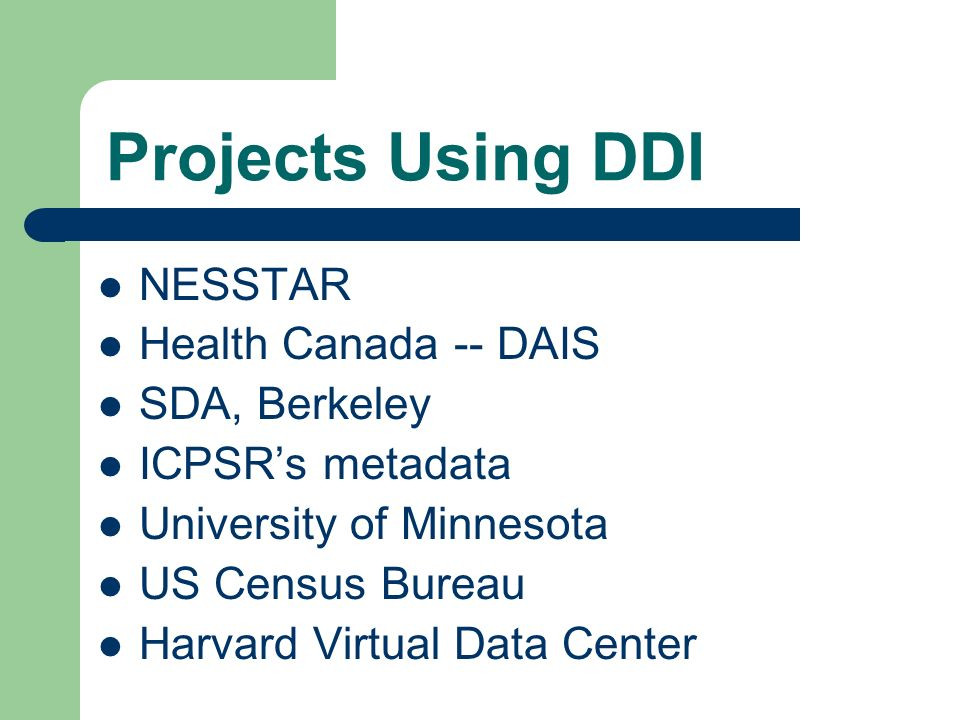 Projects Using DDI NESSTAR Health Canada -- DAIS SDA, Berkeley ICPSRs metadata University of Minnesota US Census Bureau Harvard Virtual Data Center