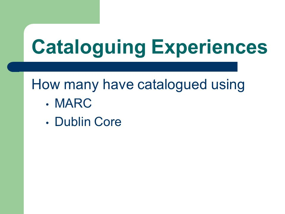 Cataloguing Experiences How many have catalogued using MARC Dublin Core