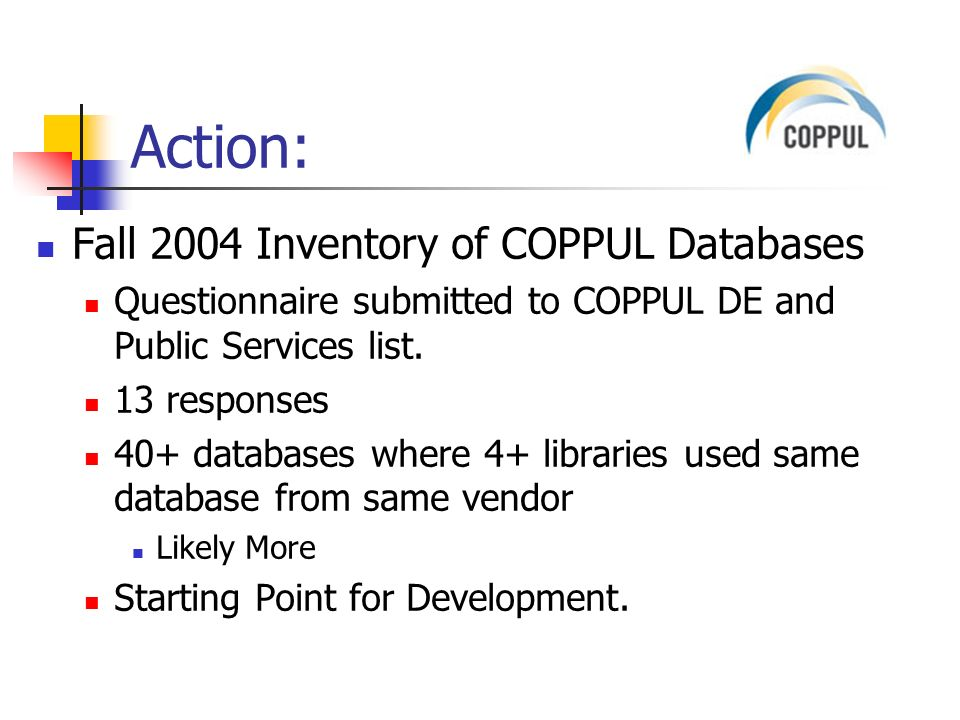 Action: Fall 2004 Inventory of COPPUL Databases Questionnaire submitted to COPPUL DE and Public Services list.
