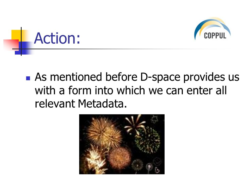 Action: As mentioned before D-space provides us with a form into which we can enter all relevant Metadata.