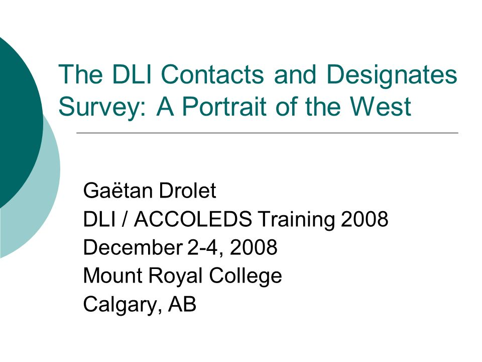 The DLI Contacts and Designates Survey: A Portrait of the West Gaëtan Drolet DLI / ACCOLEDS Training 2008 December 2-4, 2008 Mount Royal College Calgary, AB