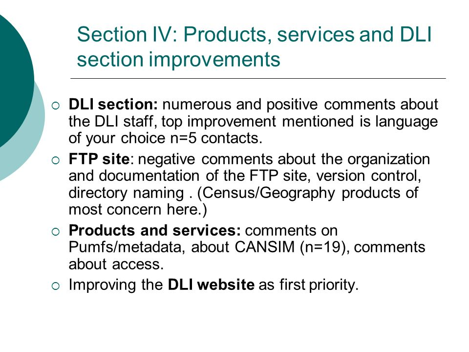 Section IV: Products, services and DLI section improvements DLI section: numerous and positive comments about the DLI staff, top improvement mentioned is language of your choice n=5 contacts.