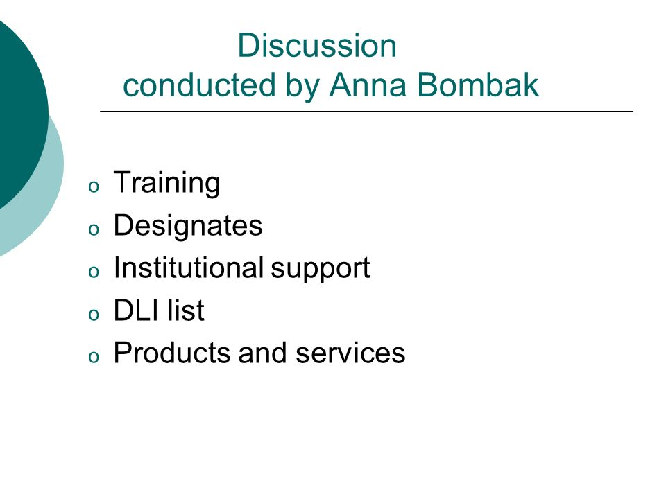 Discussion conducted by Anna Bombak o Training o Designates o Institutional support o DLI list o Products and services