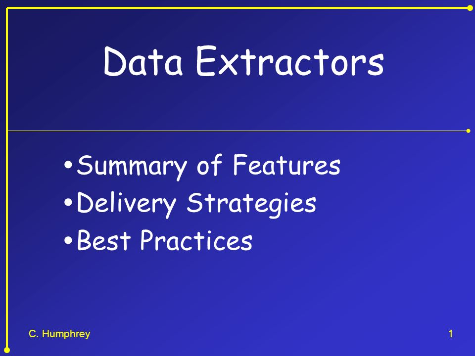 C. Humphrey1 Data Extractors Summary of Features Delivery Strategies Best Practices
