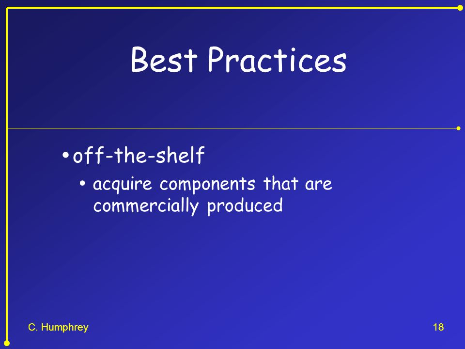 C. Humphrey18 Best Practices off-the-shelf acquire components that are commercially produced