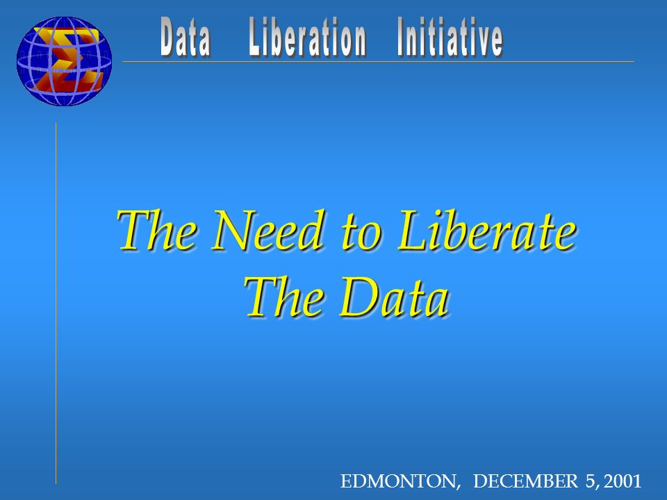 The Need to Liberate The Data EDMONTON, DECEMBER 5, 2001