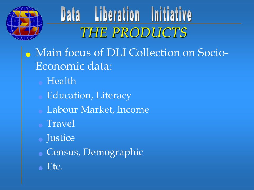 Main focus of DLI Collection on Socio- Economic data: Health Education, Literacy Labour Market, Income Travel Justice Census, Demographic Etc.