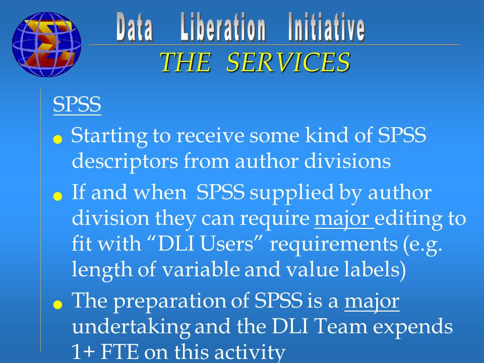 SPSS Starting to receive some kind of SPSS descriptors from author divisions If and when SPSS supplied by author division they can require major editing to fit with DLI Users requirements (e.g.