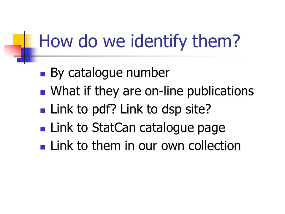 How do we identify them. By catalogue number What if they are on-line publications Link to pdf.