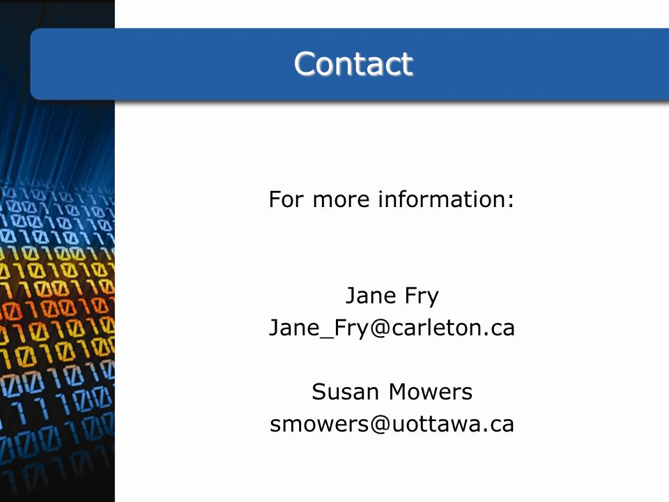 Contact For more information: Jane Fry Jane_Fry@carleton.ca Susan Mowers smowers@uottawa.ca