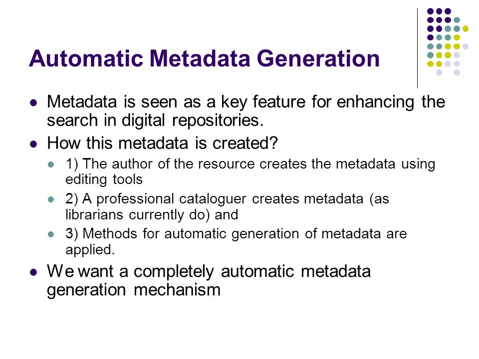 Automatic Metadata Generation Metadata is seen as a key feature for enhancing the search in digital repositories.