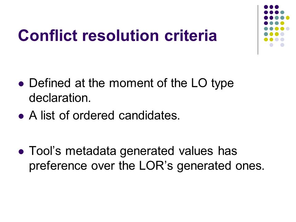 Conflict resolution criteria Defined at the moment of the LO type declaration.