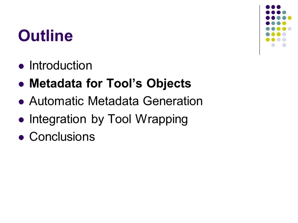 Outline Introduction Metadata for Tools Objects Automatic Metadata Generation Integration by Tool Wrapping Conclusions