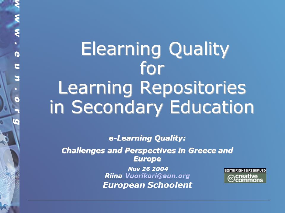 Elearning Quality for Learning Repositories in Secondary Education Elearning Quality for Learning Repositories in Secondary Education e-Learning Quality: Challenges and Perspectives in Greece and Europe Nov Riina European Schoolent
