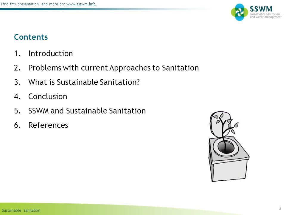 Sustainable Sanitation Find this presentation and more on: www.ssswm.info.www.ssswm.info Contents 1.Introduction 2.Problems with current Approaches to Sanitation 3.What is Sustainable Sanitation.