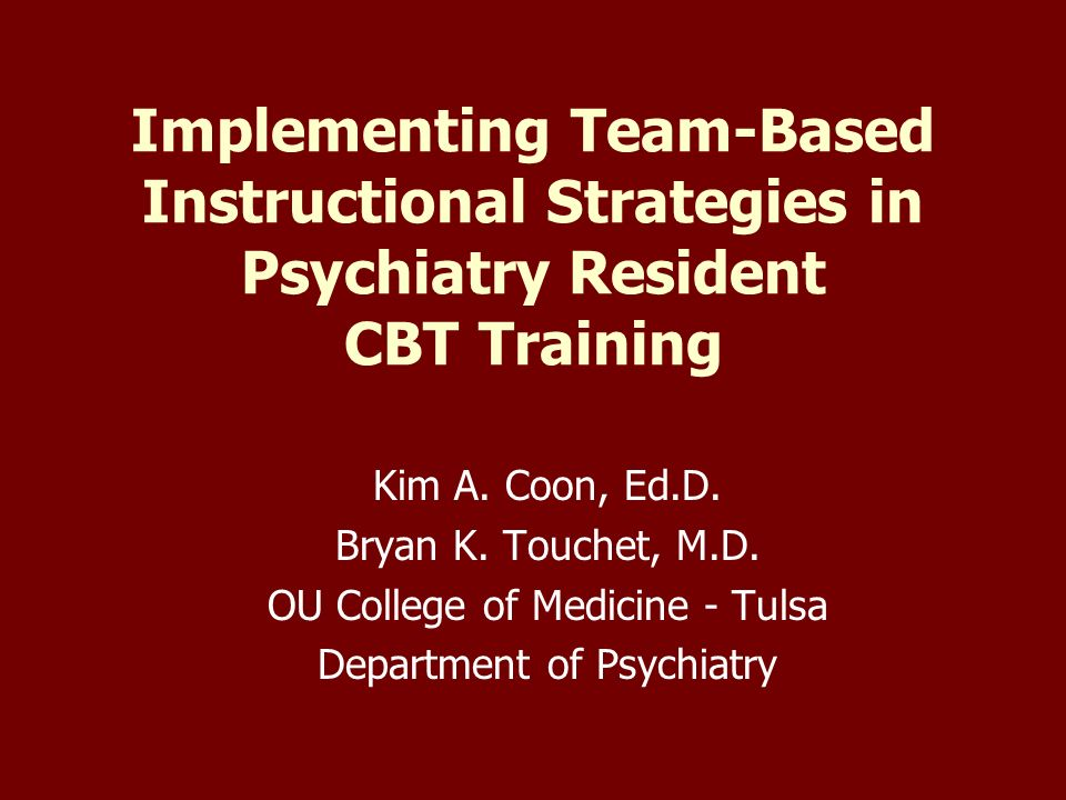 Implementing Team-Based Instructional Strategies in Psychiatry Resident CBT Training Kim A.