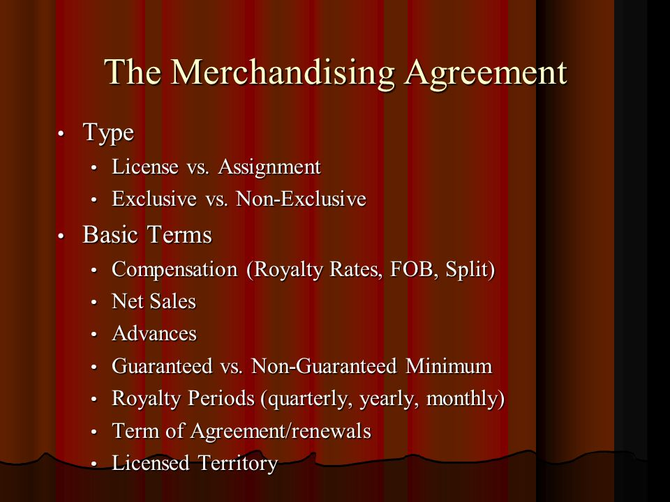 The Merchandising Agreement Type Type License vs. Assignment License vs.