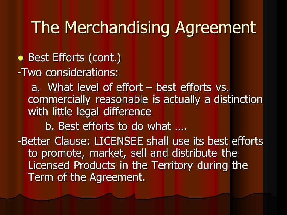 The Merchandising Agreement Best Efforts (cont.) Best Efforts (cont.) -Two considerations: a.
