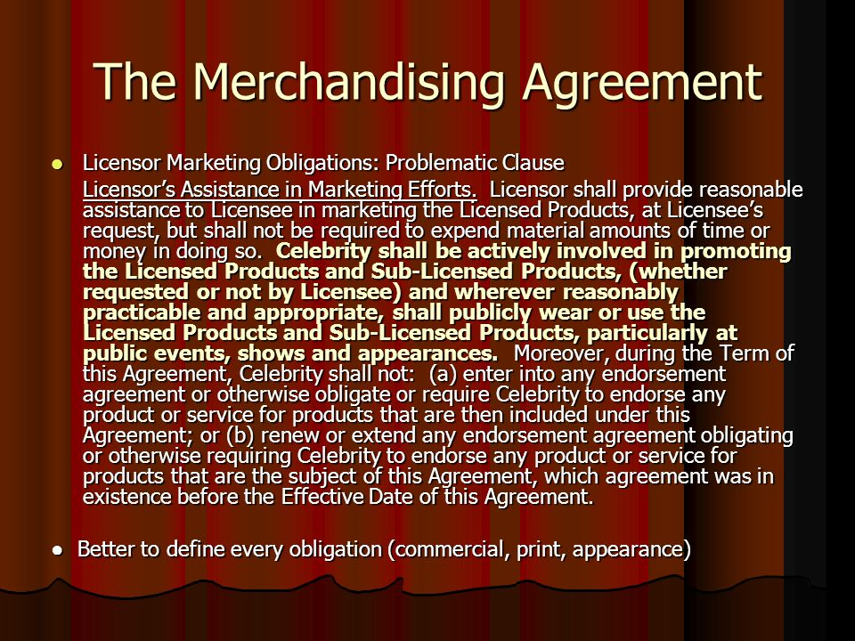 The Merchandising Agreement Licensor Marketing Obligations: Problematic Clause Licensor Marketing Obligations: Problematic Clause Licensors Assistance in Marketing Efforts.