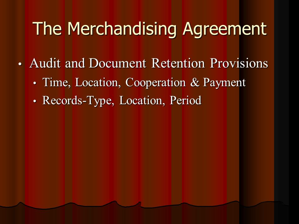 The Merchandising Agreement Audit and Document Retention Provisions Audit and Document Retention Provisions Time, Location, Cooperation & Payment Time, Location, Cooperation & Payment Records-Type, Location, Period Records-Type, Location, Period
