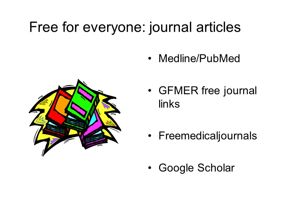 Free for everyone: journal articles Medline/PubMed GFMER free journal links Freemedicaljournals Google Scholar