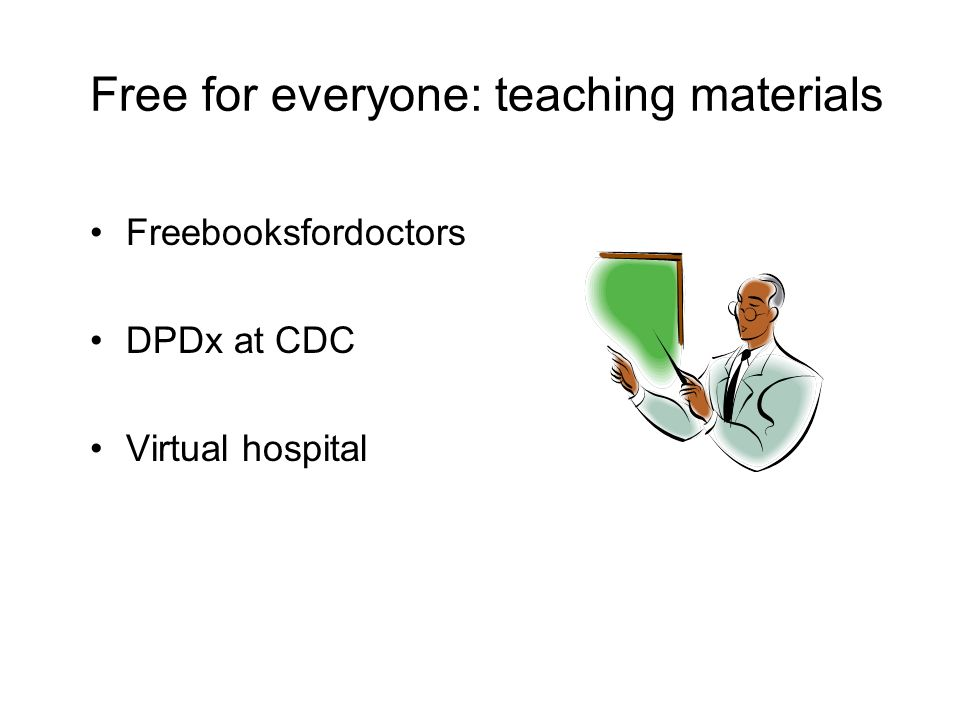 Free for everyone: teaching materials Freebooksfordoctors DPDx at CDC Virtual hospital