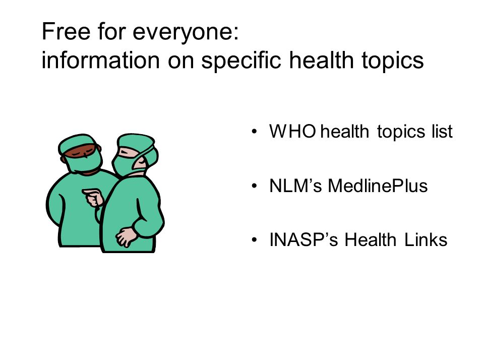 Free for everyone: information on specific health topics WHO health topics list NLMs MedlinePlus INASPs Health Links