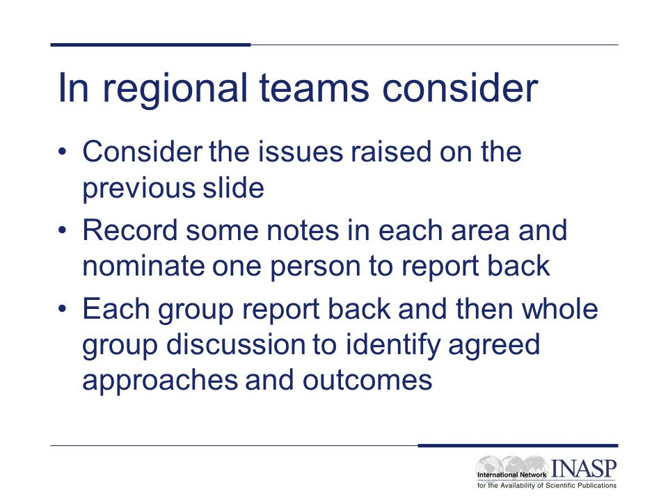 In regional teams consider Consider the issues raised on the previous slide Record some notes in each area and nominate one person to report back Each group report back and then whole group discussion to identify agreed approaches and outcomes