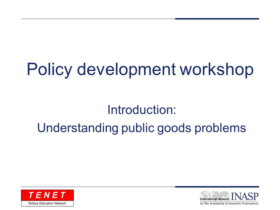 Policy development workshop Introduction: Understanding public goods problems