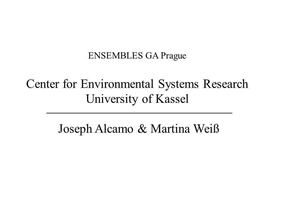 ENSEMBLES GA Prague Center for Environmental Systems Research University of Kassel Joseph Alcamo & Martina Weiß