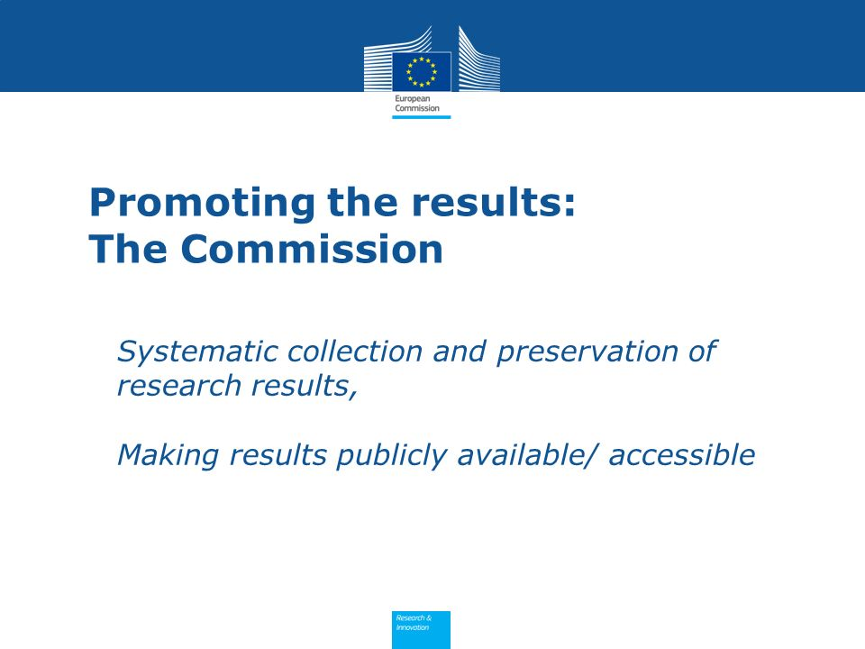 Promoting the results: The Commission Systematic collection and preservation of research results, Making results publicly available/ accessible